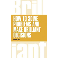 How to Solve Problems and Make Brilliant Decisions (BOK)