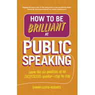 How to Be Brilliant at Public Speaking 2e (BOK)