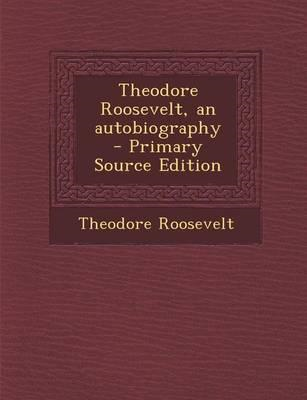 Theodore Roosevelt, an Autobiography (BOK)