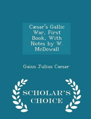 Caesar's Gallic War, First Book, with Notes by W. McDowall - (BOK)