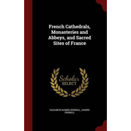 French Cathedrals, Monasteries and Abbeys, and Sacred Sites (BOK)