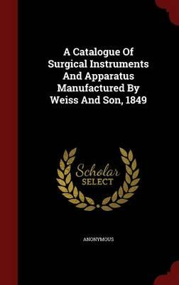 Catalogue of Surgical Instruments and Apparatus Manufactured (BOK)