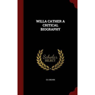 Willa Cather a Critical Biography (BOK)