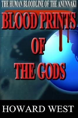 Blood Prints of the Gods: the Human Bloodline of the Anunnak (BOK)