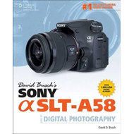 David Busch's Sony Alpha SLT-A58 Guide to Digital Photograph (BOK)