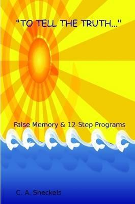To Tell the Truth: False Memory & 12-Step Programs (BOK)
