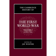 Cambridge History of the First World War: Volume 1, Global W (BOK)