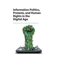 Information Politics, Protests, and Human Rights in the Digi (BOK)
