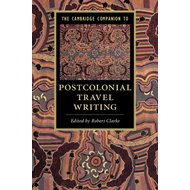 Cambridge Companion to Postcolonial Travel Writing (BOK)
