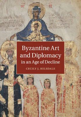 Byzantine Art and Diplomacy in an Age of Decline (BOK)