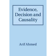 Evidence, Decision and Causality (BOK)