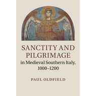 Sanctity and Pilgrimage in Medieval Southern Italy, 1000-120 (BOK)