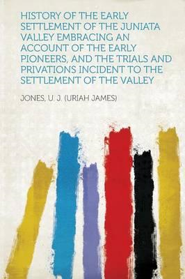 History of the Early Settlement of the Juniata Valley Embrac (BOK)
