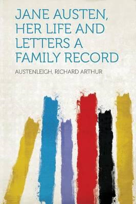 Jane Austen, Her Life and Letters a Family Record (BOK)