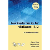 Look Smarter Than You are with Essbase 11.1.2: an Administra (BOK)