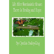 Life After Narcissistic Abuse: There is Healing and Hope (BOK)