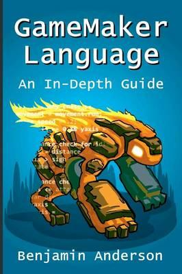 Gamemaker Language: an in-Depth Guide �Soft Cover] (BOK)