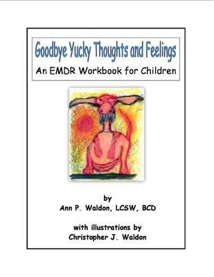 Goodbye Yucky Thoughts and Feelings: an Emdr Workbook for Ch (BOK)