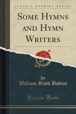 Some Hymns and Hymn Writers (Classic Reprint) (BOK)