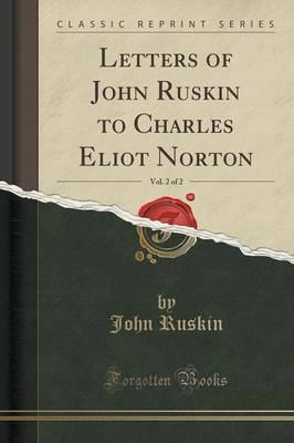 Letters of John Ruskin to Charles Eliot Norton, Vol. 2 of 2 (BOK)