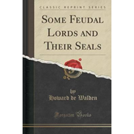 Some Feudal Lords and Their Seals (Classic Reprint) (BOK)