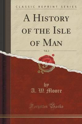 History of the Isle of Man, Vol. 2 (Classic Reprint) (BOK)