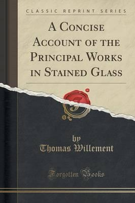 Concise Account of the Principal Works in Stained Glass (Cla (BOK)