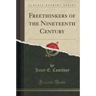 Freethinkers of the Nineteenth Century (Classic Reprint) (BOK)