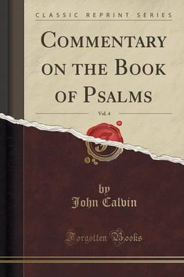 Commentary on the Book of Psalms, Vol. 4 (Classic Reprint) (BOK)