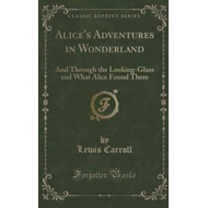 Alice's Adventures in Wonderland, And, Through the Looking-G (BOK)