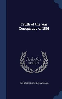 Truth of the War Conspiracy of 1861 (BOK)