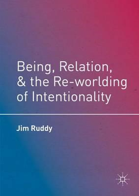 Being, Relation, and the Re-worlding of Intentionality (BOK)