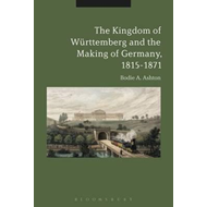 Kingdom of Wurttemberg and the Making of Germany, 1815-1871 (BOK)
