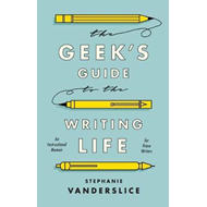 Geek's Guide to the Writing Life (BOK)