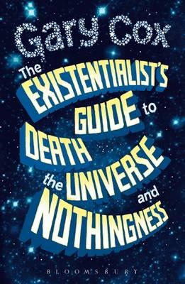 Existentialist's Guide to Death, the Universe and Nothingnes (BOK)