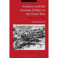 Violence and the German Soldier in the Great War (BOK)