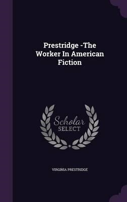Prestridge -The Worker in American Fiction (BOK)