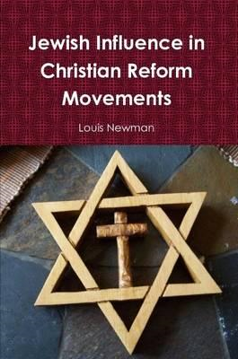 Jewish Influence in Christian Reform Movements (BOK)