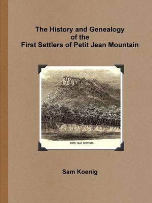 History and Genealogy of the First Settlers of Petit Jean Mo (BOK)