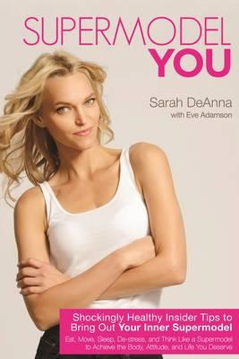 Supermodel YOU: Shockingly Healthy Insider Tips to Bring Out Your Inner Supermodel (BOK)