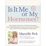 Is it Me or My Hormones?: the Good, the Bad, and the Ugly Ab (BOK)