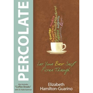 Percolate: Let Your Best Self Filter Through (BOK)