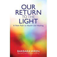 Our Return to the Light: A New Path to Health and Healing (BOK)