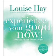 Experience Your Good Now! (BOK)