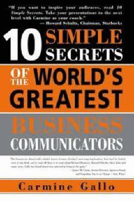 10 Simple Secrets of the World's Greatest Business Communica (BOK)