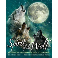 Spirit of the Wolf: Channeling the Transformative Power of Lupine Energy (BOK)