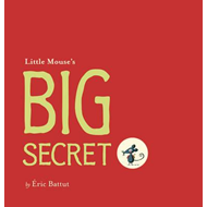 Little Mouse's Big Secret (BOK)