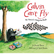 Calvin Can't Fly: The Story of a Bookworm Birdie (BOK)