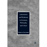 Lamentation and Modernity in Literature, Philosophy and Cult (BOK)