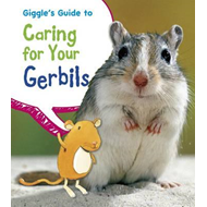 Giggle's Guide to Caring for Your Gerbils (BOK)